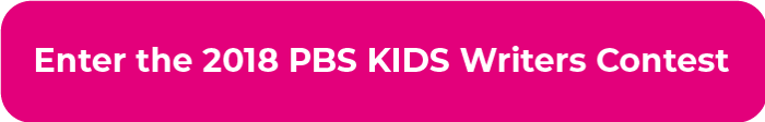 Click here to enter the 2018 PBS Kids Writers Contest