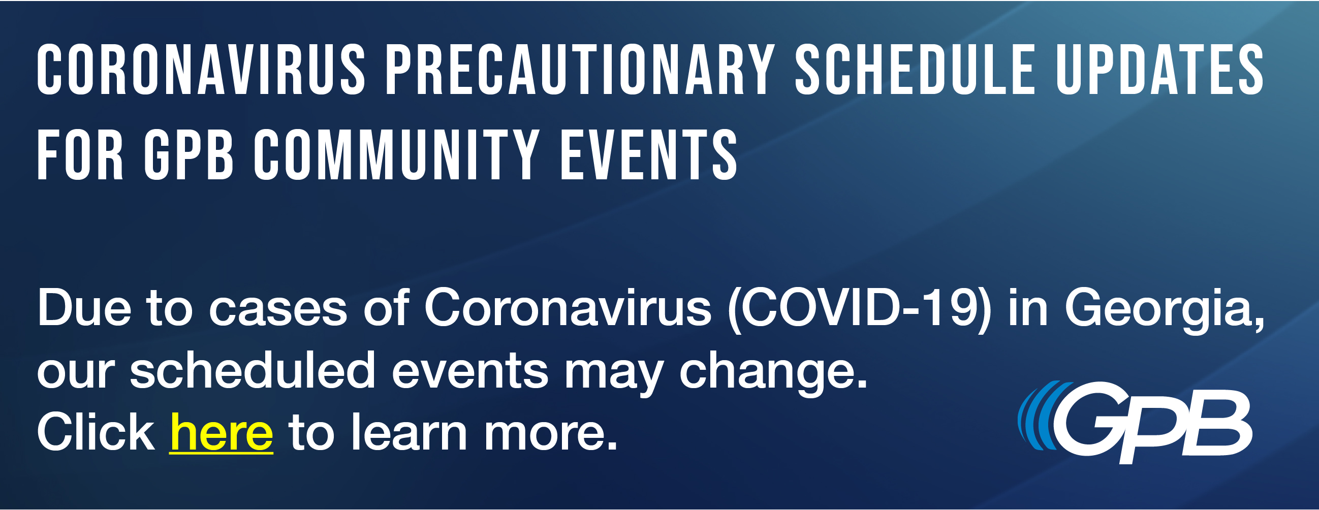 Coronavirus Precautionary Schedule Updates for GPB Community Events: Due to cases of Coronavirus (COVID-19) in Georgia, our scheduled events may change. Click here to learn more.