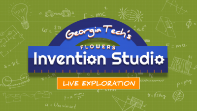 Live Exploration: Georgia Tech's Invention Studio