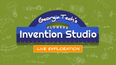 Live Exploration: Georgia Tech's Invention Studio