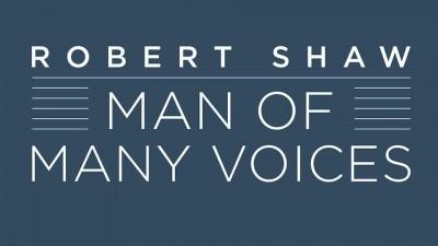 Robert Shaw- Man of Many Voices