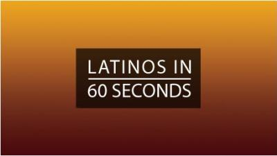 Latinos in 60 Seconds